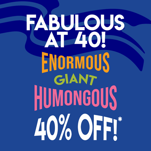 Fabulous at 40! Enormous giant humongous 40% off!*