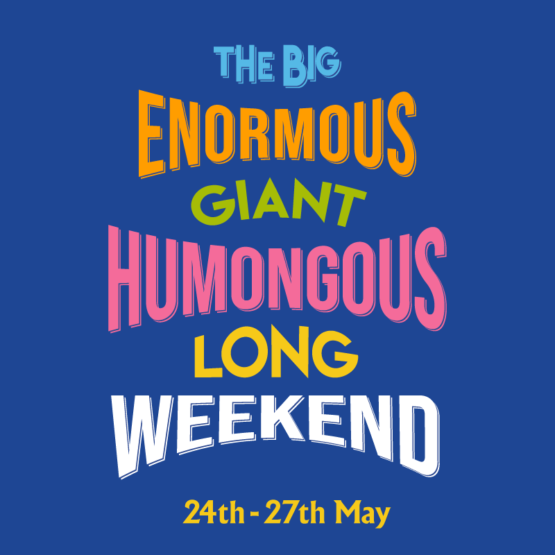 The big enormous giant humongous long weekend 24th-27th May
