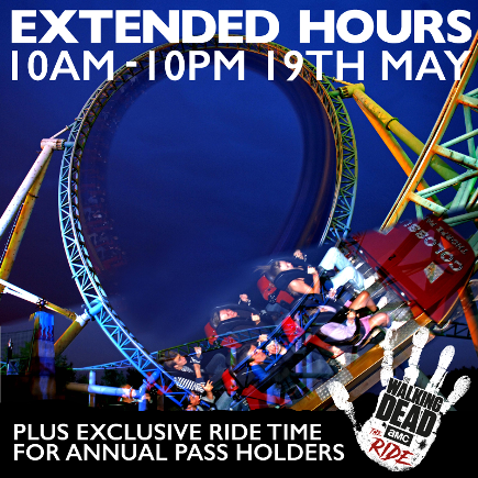 Extended Hours 10AM-10PM on 19th May. Plus Exclusive ride time for annual pass holders on The Walking Dead The Ride