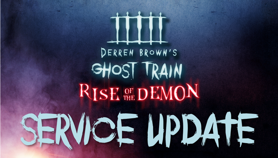 Derren Brown's Ghost Train Rise of the Demon Service Update